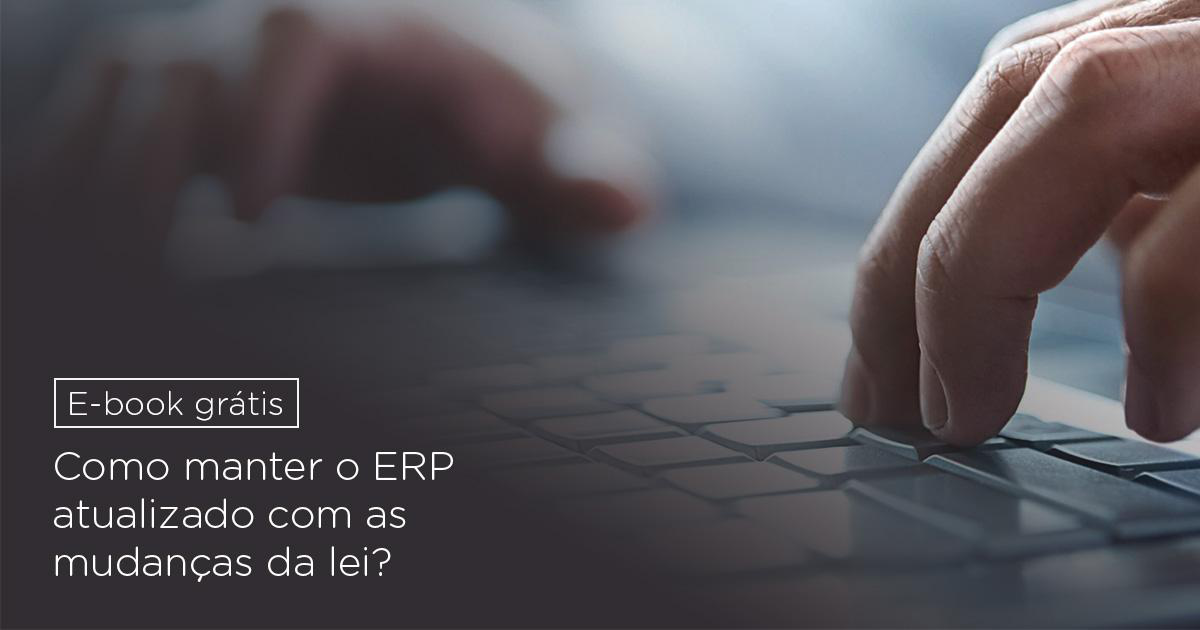 E-book: Como manter o ERP atualizado com as mudanças da lei?